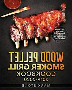 Wood Pellet Smokers Grill Cookbook 2019-2020: The Complete W